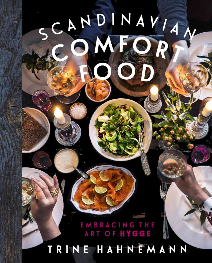 Scandinavian Comfort Food, Embracing the art of hygge by Trine Hahnemann